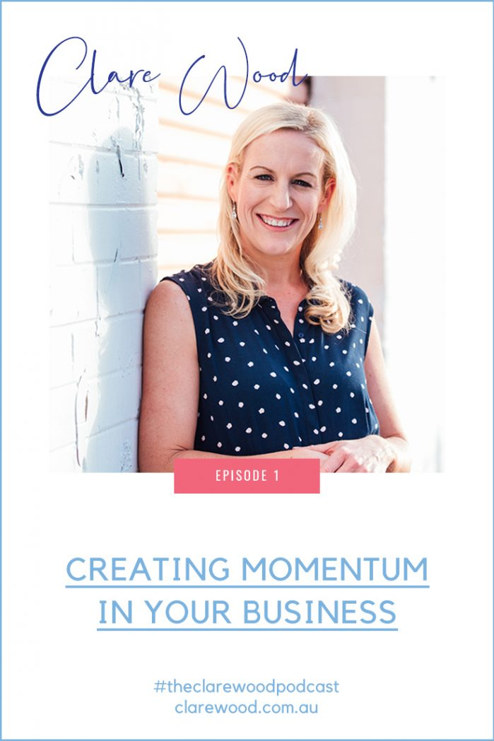 The Clare Wood Podcast Episode 1: How to Create Momentum in Your Business