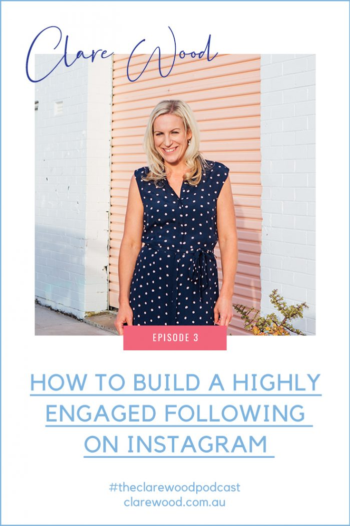 The Clare Wood Podcast Episode 3: How to Build a Highly Engaged Instagram Following