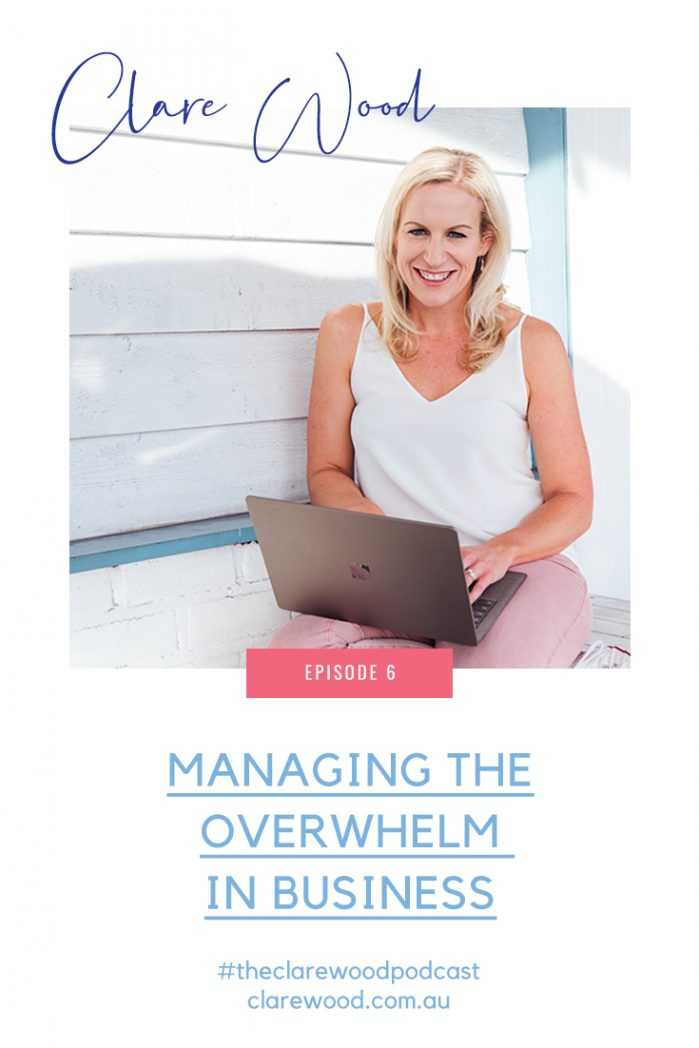 Episode 6: Managing the overwhelm in business